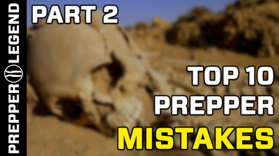Top 10 Prepper Mistakes 2